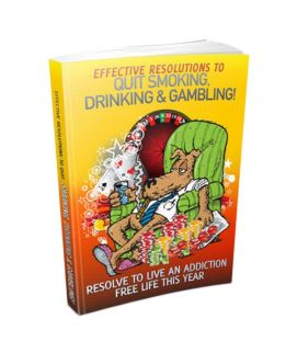 Effective Resolutions To Quit Smoking, Drinking & Gambling - E Book